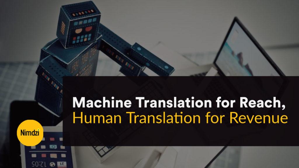 Machine Translation for Reach, Human Translation For Revenue