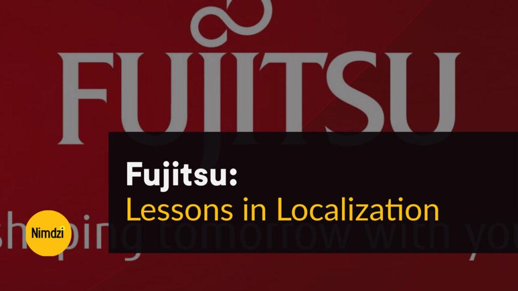 Lessons in Localization: Fujitsu