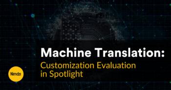 Machine Translation: Customization Evaluation in Spotlight