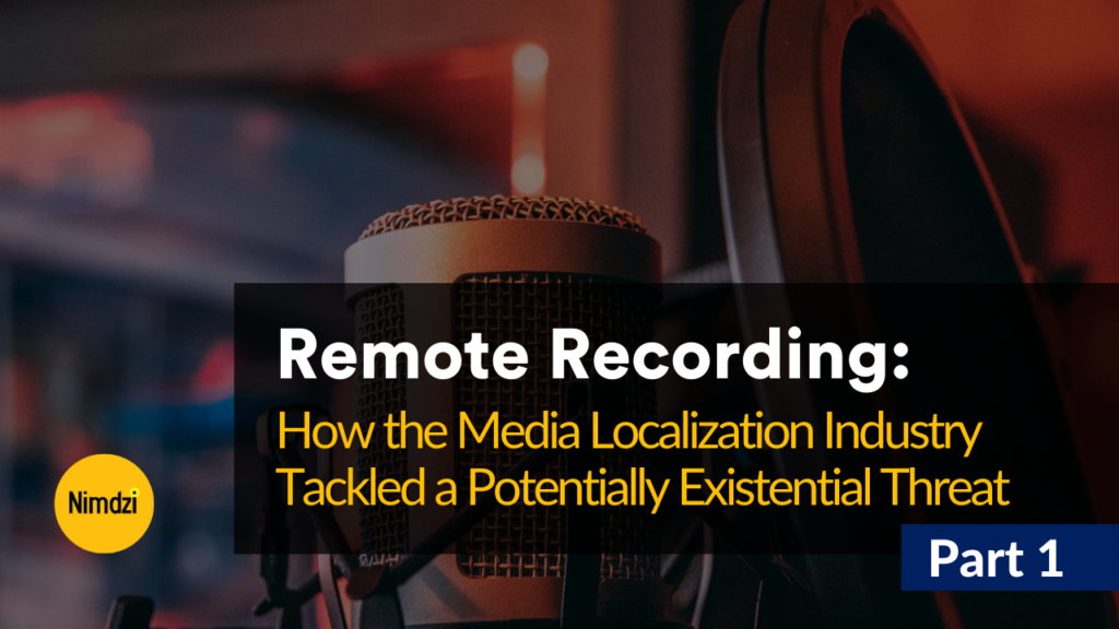 Remote Recording: How the Media Localization Industry Tackled a Potentially Existential Threat