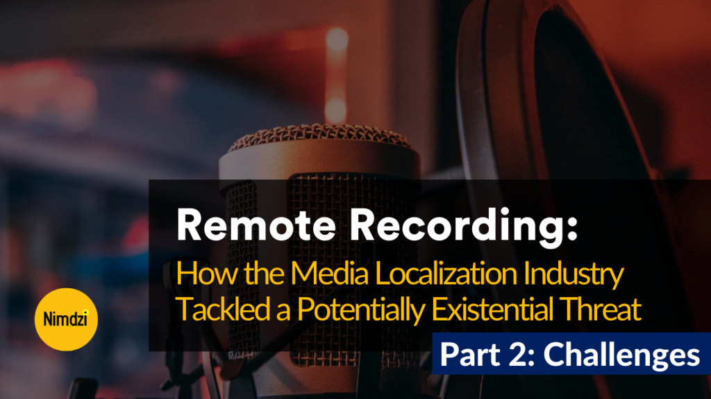 Remote Recording: How the Media Localization Industry Tackled a Potentially Existential Threat, Part 2