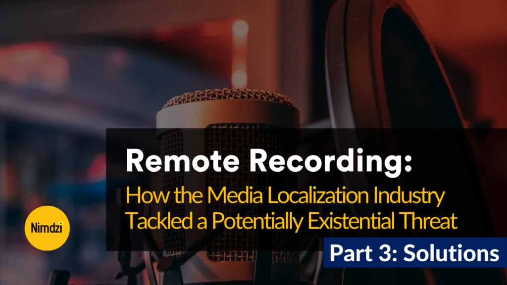 Remote Recording: How the Media Localization Industry Tackled a Potentially Existential Threat, Part 3