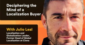 Q&A With an Expert – Deciphering the Mind of a Localization Buyer with Julio Leal