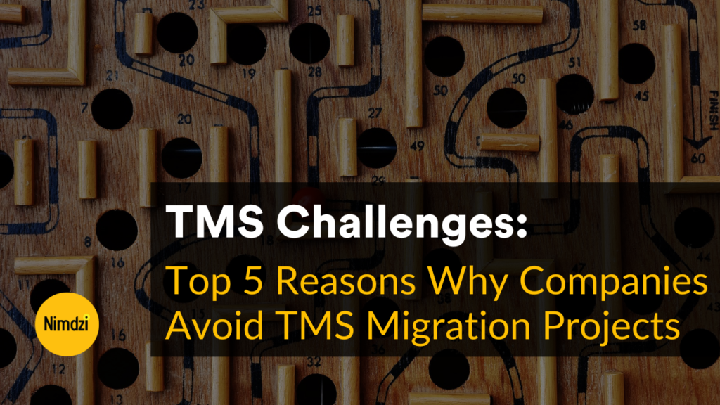 TMS Challenges: Top 5 Reasons Why Companies Avoid TMS Migration Projects
