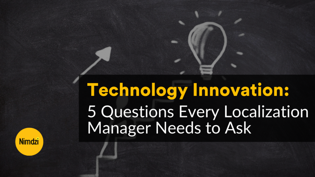 Technology Innovation: 5 Questions Every Localization Manager Needs to Ask
