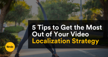 5 Tips to Get the Most Out of Your Video Localization Strategy