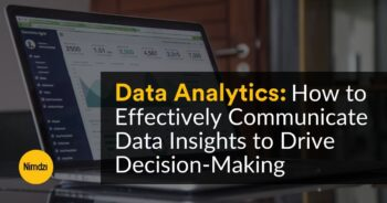 Data Analytics: How to Effectively Communicate Data Insights to Drive Decision-Making