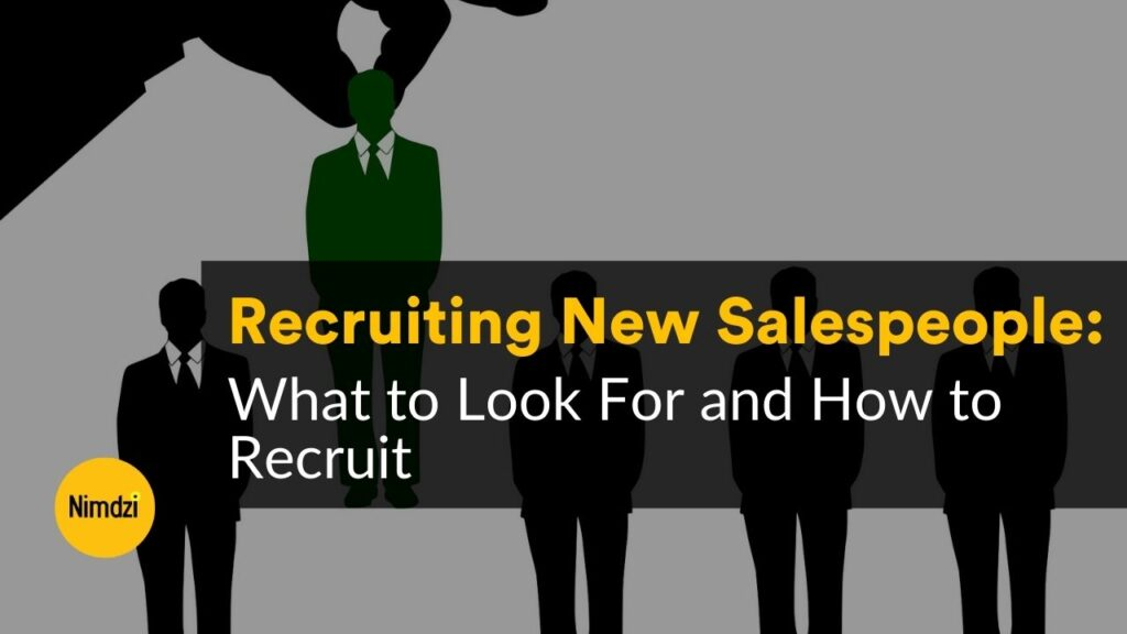 Recruiting New Salespeople: What to Look For and How to Recruit